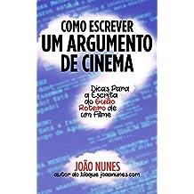 Como Escrever um Argumento de Cinema: Dicas para a Escrita do Guião / Roteiro de um Filme (Portuguese Edition)