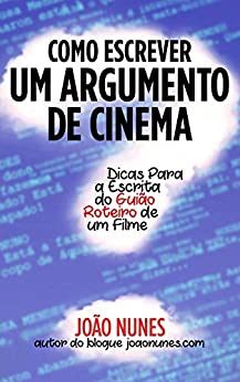 Como Escrever um Argumento de Cinema: Dicas para a Escrita do Guião / Roteiro de um Filme (Portuguese Edition) de [Nunes, João]