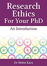 Research Ethics For Your PhD: An Introduction (PhD Knowledge Book 5)