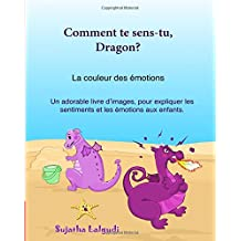 Comment te sens-tu, Dragon: La couleur des emotions: Livre enfant, émotions et sentiments, livre couleurs enfant, les emotions 4-6 ans, dragon livre, ... Books in French (French Language Edition)