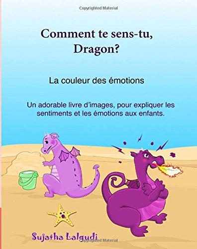 Comment te sens-tu, Dragon: La couleur des emotions: Livre enfant, émotions et sentiments, livre couleurs enfant, les emotions 4-6 ans, dragon livre, ... Volume 5 (Livres d'images pour les enfants.) por Sujatha Lalgudi