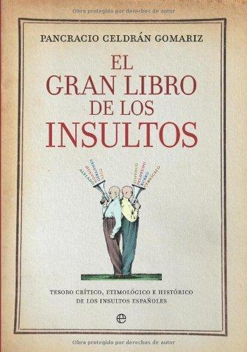 El gran libro de los insultos : tesoro crítico, etimológico e histórico de los insultos españoles por Pancracio Celdrán Gomáriz