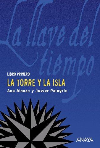 La torre y la isla: La llave del tiempo, I (Literatura Juvenil (A Partir De 12 Años) - La Llave Del Tiempo) por Ana Alonso