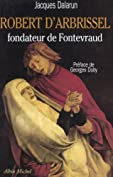 Robert dArbrissel, fondateur de Fontevraud (Essais Doc.)