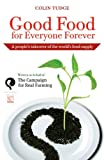 GOOD FOOD FOR EVERYONE FOREVER A PEOPLE'S TAKEOVER OF THE WORLD'S FOOD SUPPLY BY (TUDGE, COLIN) PAPERBACK