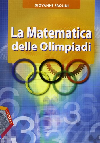 La matematica delle Olimpiadi. Per le Scuole superiori