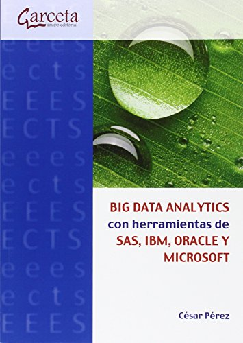 Big Data Analytics con herramientas de SAS, IBM, ORACLE Y MICROSOFT (Texto (garceta))