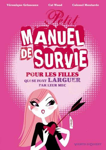 Petit manuel de survie pour les filles: qui se font larguer par leur mec