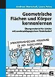 Geometrische Flächen und Körper kennenlernen: Übungsmaterial für Schüler mit sonderpädagogischem Förderbedarf (2. bis 4. Klasse) (Sonderpäd. Förderung in der Regelschule)
