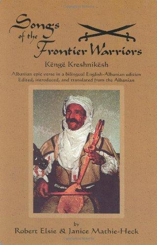 Songs of the Frontier Warrior: An Albanian Epic por Robert Elsie