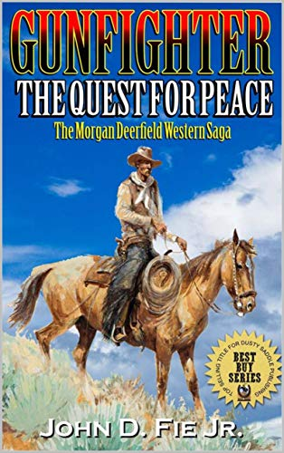 Gunfighter: Morgan Deerfield: The Quest For Peace: A New Western Adventure From The Author Of