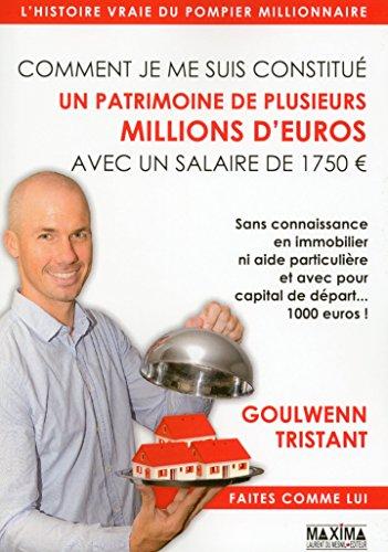 Comment je me suis constitué un patrimoine de plusieurs millions d'euros avec un salaire 1750 euros par Goulwenn Tristant