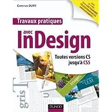 Travaux pratiques avec InDesign - Toutes versions CS jusqu'à CS5 de Christian Oury ( 22 septembre 2010 )