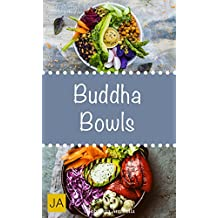 Buddha Bowls - Das Superfood aus der Schüssel (Super Bowls, Vegane Bowls, Breakfast Bowls, Express Bowls, Ramen, Superfood Kochbuch) (German Edition)