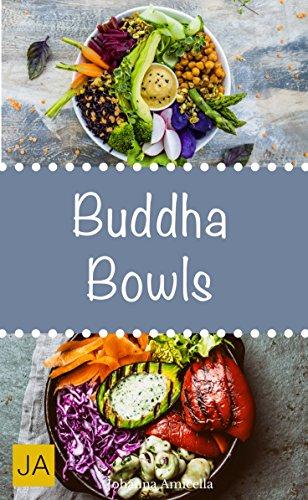 Buddha Bowls - Das Superfood aus der Schüssel (Super Bowls, Vegane Bowls, Breakfast Bowls, Express Bowls, Ramen, Superfood Kochbuch)
