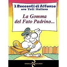 LA GOMMA DEL FATO PADRINO... (I Racconti di Alfonso, uno Yeti italiano Vol. 6)