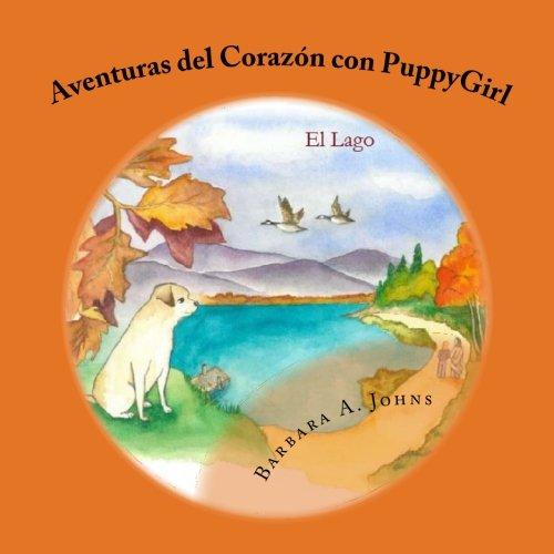 Aventuras del Corazón con PuppyGirl: El Lago: Volume 1 (Aventuras del Corazn con PuppyGirl) por Barbara A Johns