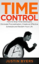 Time Control: How to Stop Time Destroyers, Eliminate Procrastination, Create an Effective Schedule and Reclaim Your Life