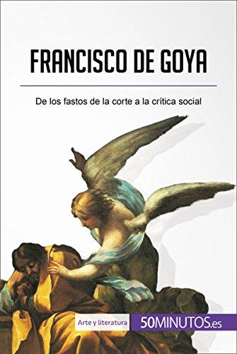 Francisco de Goya: De los fastos de la corte a la crítica social (Arte y literatura) por 50Minutos.es