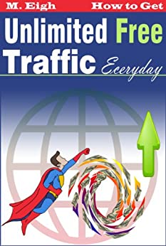 How to Get Unlimited Free Traffic Everyday (2.0) (English Edition) par [Eigh, M.]