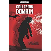 Collision Domain: Six Ways to Kill by Hacking