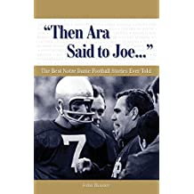 Then Ara Said to Joe. . .: The Best Notre Dame Football Stories Ever Told