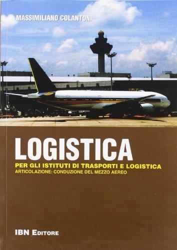 Logistica. Per gli istituti di trasporti e logistica. Articolazione: conduzione del mezzo aereo. Con espansione online. Per le Scuole superiori: Volume Unico