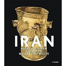 Iran: Frühe Kulturen zwischen Wasser und Wüste