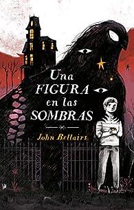 Una Figura En Las Sombras / The Figure in the Shadows par John Bellairs
