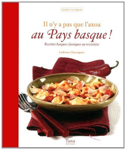 Il n'y a pas que l'axoa au Pays basque ! : Recettes basques classiques ou revisitées de Charniguet. Ludivine (2012) Relié