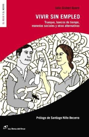 Vivir sin empleo : trueque, bancos de tiempo, monedas sociales y otras alternativas por Julio Gisbert Quero