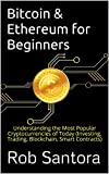 Bitcoin & Ethereum for Beginners: Understanding the Most Popular Cryptocurrencies of Today (Investing, Trading, Blockchain, Smart Contracts)