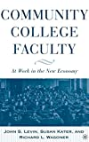 Community College Faculty: At Work in the New Economy by J. Levin (2006-02-01)