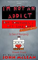 I'm Not An Addict (But Sometimes I Act Like One)