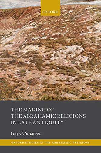 The Making of the Abrahamic Religions in Late Antiquity (Oxford Studies In Abrahamic Religions) (English Edition)