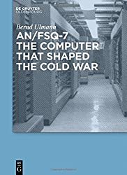 AN/FSQ-7: the computer that shaped the Cold War