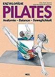 Enzyklopädie Pilates: Anatomie - Balance - Beweglichkeit