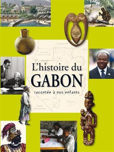 L'histoire du Gabon racontée à nos enfants : De l apréhistoire à nos jours