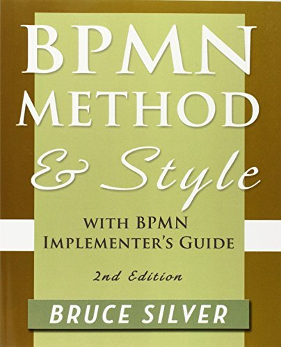 Bpmn Method and Style, 2nd Edition, with Bpmn Implementer's Guide: A Structured Approach for Business Process Modeling and Implementation Using Bpmn 2 by Silver, Bruce (October 17, 2011) Paperback