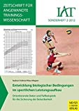 Entwicklung biologischer Bedingungen im sportlichen Leistungsaufbau: Orientierende Daten und Fallbeispiele für die Sicherung der Belastbarkeit (Zeitschrift für Angewandte Trainingswissenschaft)