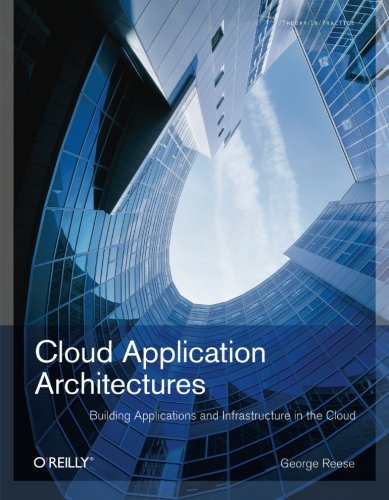 Cloud Application Architectures: Building Applications and Infrastructure in the Cloud: Transactional Systems for EC2 and Beyond (Theory in Practice (O'Reilly))