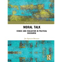 Moral Talk: Stance and Evaluation in Political Discourse (The Politics of Language)