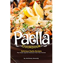 Paella Cookbook: Delicious Paella Recipes That Oozes Spanish Romance from Your Kitchen (English Edition)
