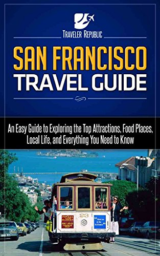 free kindle book San Francisco Travel Guide: An Easy Guide to Exploring the Top Attractions, Food Places, Local Life, and Everything You Need to Know (Traveler Republic)