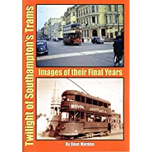 Twilight of Southampton's Trams: Images of Their Final Years