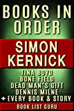 Simon Kernick Books in Order: Tina Boyd series, Bone Field series (DI Ray Mason series), Dennis Milne, Dead Man's Gift series, Scope series, One By One ... standalone novels. (Series Order Book 81)