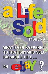 A LIFE SOLD - What ever happened to that guy who sold his whole life on eBay? (English Edition)