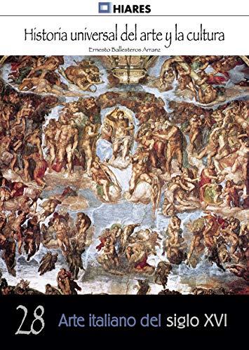 Arte italiano del siglo XVI (Historia Universal del Arte y la Cultura nº 28) por Ernesto Ballesteros Arranz