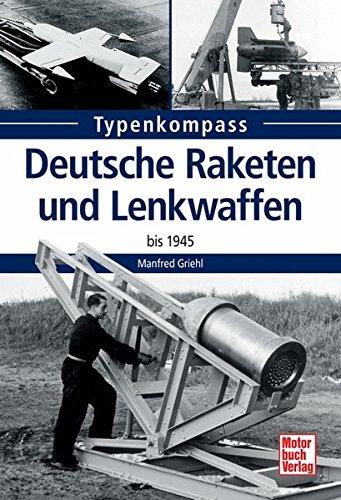 Preisvergleich Produktbild Deutsche Raketen und Lenkwaffen: bis 1945 (Typenkompass)