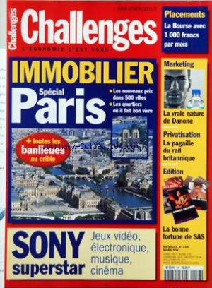 CHALLENGES [No 156] du 01/03/2001 - IMMOBILIER - SPECIAL PARIS - LES NOUVEAUX PRIX DANS 500 VILLES - LES QUARTIERS OU IL FAIT BON VIVRE - +TOUTES LES BANLIEUES AU CRIBLE - SONY SUPERSTAR - JEUX VIDEO, ELECTRONIQUE, MUSIQUE, CINEMA - PLACEMENTS - LA BOURSE AVEC 1000 FRANCS PAR MOIS - MARKETING - LA VRAIE NATURE DE DANONE - PRIVATISATION - LA PAGAILLE DU RAIL - EDITION - LA BONNE FORTUNE DE SAS.